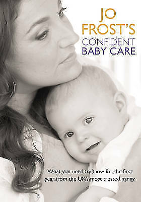 1 of 1 - Jo Frost's Confident Baby Care: What you need to know for the first year from th
