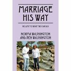 Marriage His Way: No Limit to What Two Can Do! by Ben Washington, Norma Washington (Paperback / softback, 2013)