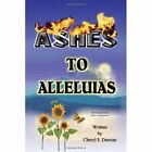 Ashes to Alleluias 9781425799335 by Cheryl F Damian Paperback