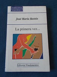La-Primera-Vez-Book-Jose-Maria-Bastus-Spanish-Language-Literature-Novel-Signed