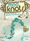 Mod Knots : Creating Jewelry and Accessories with Macrame by Cathi Milligan (2009, Paperback)