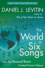The World in Six Songs: How the Musical Brain Created Human Nature by Levitin,