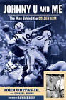 Johnny U and Me: The Man Behind the Golden Arm by John C. Unitas, Jr. (Hardback, 2014)