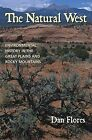 Natural West: Environmental History in the Great Plains and Rocky Mountains by Dan L. Flores (Hardback, 2001)