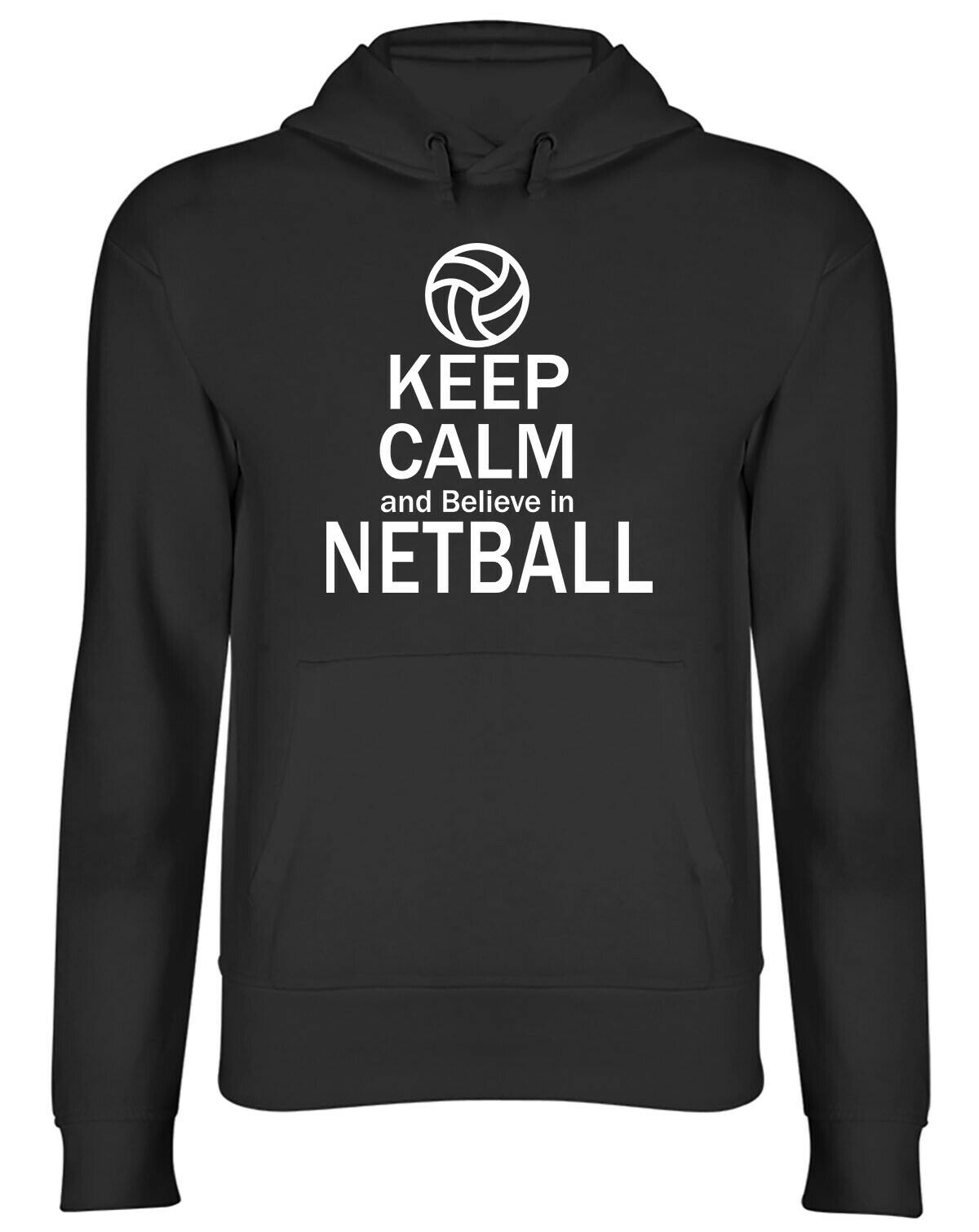 Keep Calm and Believe in Netball Mens Womens Hooded Top Hoodie