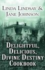 Delightful Delicious Divine Destiny Cookbook 9781462652303 by Linda Lindsay