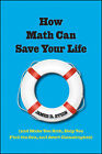 How Math Can Save Your Life: (and Make You Rich, Help You Find The One, and Avert Catastrophes) by James D. Stein (Hardback, 2010)
