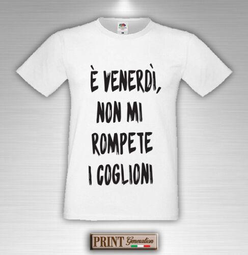 T-Shirt E/' venerdì non mi rompete i coglioni Maglietta Uomo Donna Rock