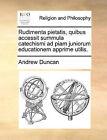 Rudimenta Pietatis, Quibus Accessit Summula Catechismi Ad Piam Juniorum Educationem Apprime Utilis. by Andrew Duncan (Paperback / softback, 2010)