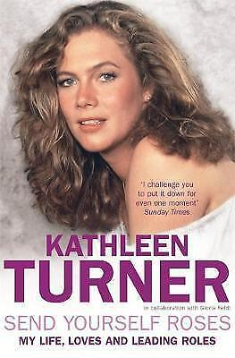 1 of 1 - Send Yourself Roses: My Life, Loves and Leading Roles, Kathleen Turner, 07553170