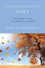Living Without Why : Meister Eckhart's Critique of the Medieval Concept of...