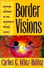Border Visions: Mexican Cultures of the Southwest United States by Carlos G. Velez-Ibanez (Paperback, 1996)