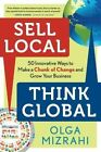 Sell Local Think Global: 50 Innovative Ways to Make a Chunk of Change and Grow Your Business by Olga Mizrahi (Paperback, 2014)