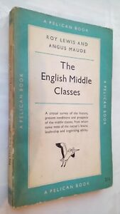 ROY-LEWIS-amp-A-MAUDE-THE-ENGLISH-MIDDLE-CLASSES-1ST-1-1953-PENGUIN-PELICAN-A263