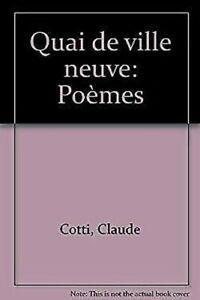Quai-De-Ville-Neuve-Poemes-Edicion-Francesa-Claude-Cotti