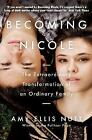 Becoming Nicole: The Extraordinary Transformation of an Ordinary Family by Amy Ellis Nutt (Paperback, 2016)
