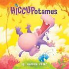 The Hiccupotamus von Aaron Zenz (2010, Gebundene Ausgabe)