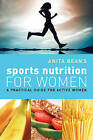 Anita Bean's Sports Nutrition for Women: A Practical Guide for Active Women by Anita Bean (Paperback, 2010)