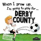 When I Grow Up I'm Going to Play for Derby by Gemma Cary (Hardback, 2015)