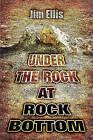 Under the Rock at Rock Bottom by Jim Ellis (Paperback / softback, 2008)