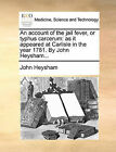 An Account of the Jail Fever, or Typhus Carcerum: As It Appeared at Carlisle in the Year 1781. by John Heysham... by John Heysham (Paperback / softback, 2010)