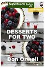 Desserts for Two: 50+ Quick & Easy Cooking, Gluten-Free Cooking, Wheat Free Cooking, Natural Foods, Whole Foods Diet, Dessert & Sweets Cooking, Healthy Cooking, Cooking Healthy for Two by Don Orwell (Paperback / softback, 2015)