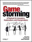 Gamestorming: A Playbook for Innovators, Rulebreakers, and Changemakers by Dr Pamela Reeve, Sunni Brown, James Macanufo, Dave Gray (Paperback, 2010)