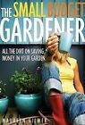 The Small Budget Gardener by Maureen Gilmer (Paperback / softback, 2010)