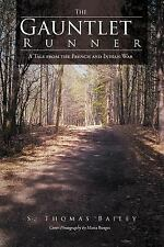 The Gauntlet Runner : A Tale from the French and Indian War by S. Thomas Bailey (2011, Paperback)