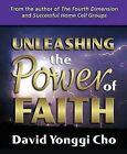 Unleashing the Power of Faith by David Yonggi Cho (Paperback, 2006)