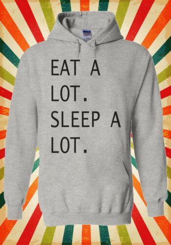 Eat  A Lot Sleep A Lot Funny Novelty Men Women Unisex Top Hoodie Sweatshirt 1073