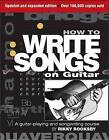Rikky Rooksby: How to Write Songs on Guitar - Second Edition by Rikky Rooksby (Paperback, 2009)