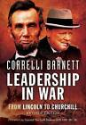 Leadership in War: From Lincoln to Churchill by Correlli Barnett (Paperback, 2014)