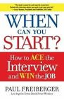 When Can You Start?: How to Ace the Interview and Win the Job by Paul Freiberger (Paperback / softback, 2013)