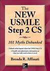 The New USMLE Step 2 CS: 101 Myths Debunked by Brenda R. Affinati (Paperback, 2014)