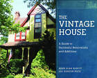 The Vintage House: A Guide to Successful Renovations and Additions by Mark Alan Hewitt, Gordon Bock (Hardback, 2011)