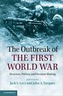 The Outbreak of the First World War: Structure, Politics, and Decision-Making by Cambridge University Press (Paperback, 2014)