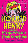 Horrid Henry and the Mega-Mean Time Machine by Francesca Simon (Paperback, 2005)