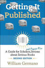 Getting it Published: A Guide for Scholars and Anyone Else Serious About Serious Books by William Germano (Paperback, 2008)