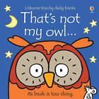 That's Not My Owl by Fiona Watt (Board book, 2015)