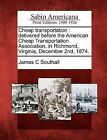 Cheap Transportation: Delivered Before the American Cheap Transportation Association, in Richmond, Virginia, December 2nd, 1874. by James C Southall (Paperback / softback, 2012)