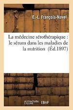 La Medecine Serotherapique : Le Serum Dans les Maladies de la Nutrition by...