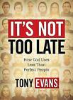 It's Not Too Late: How God Uses Less Than Perfect People by Tony Evans (Paperback / softback)