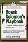 Coach Solomon's Playbook: 25 Character-Building Principles for Sports and Life by John L Manning (Paperback / softback, 2011)