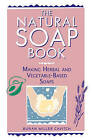 The Natural Soap Book: Making Herbal and Vegetable-based Soaps by Susan Miller Cavitch (Paperback, 1995)