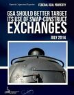 Federal Real Property Gsa Should Better Target Its Use of Swap-Construct Exchanges by United States Government Accountability (Paperback / softback, 2015)