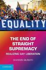 The End of Straight Supremacy Realizing Gay Liberation 9780521181044