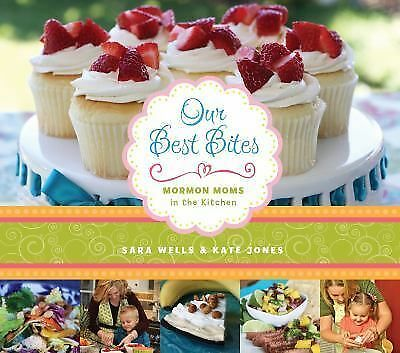 Our Best Bites: Mormon Moms in the Kitchen