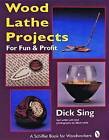 Wood Lathe Projects for Fun and Profit by Dick Sing (Paperback, 1999)