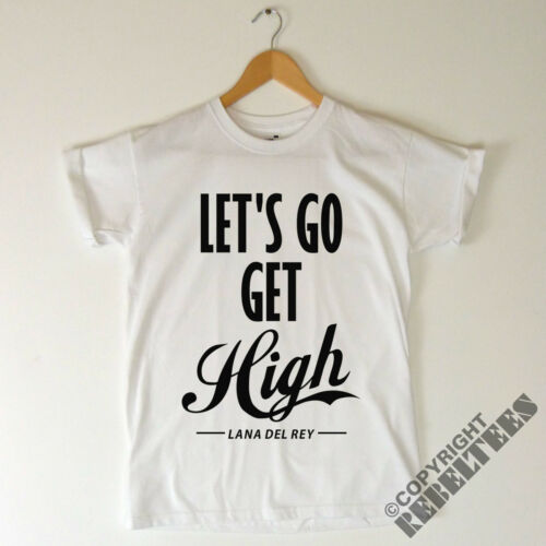 Womens Lana Del Rey T-shirt  Let/'s go get high Born to die LYRICS print Mens